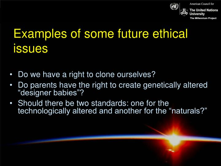 Examples of some future ethical issues