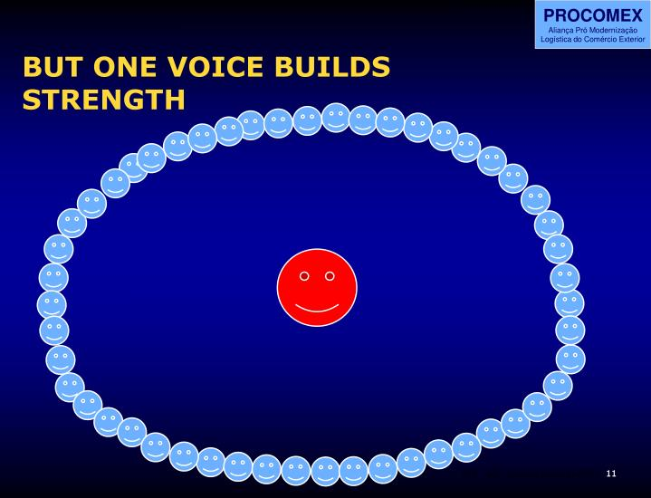 BUT ONE VOICE BUILDS STRENGTH