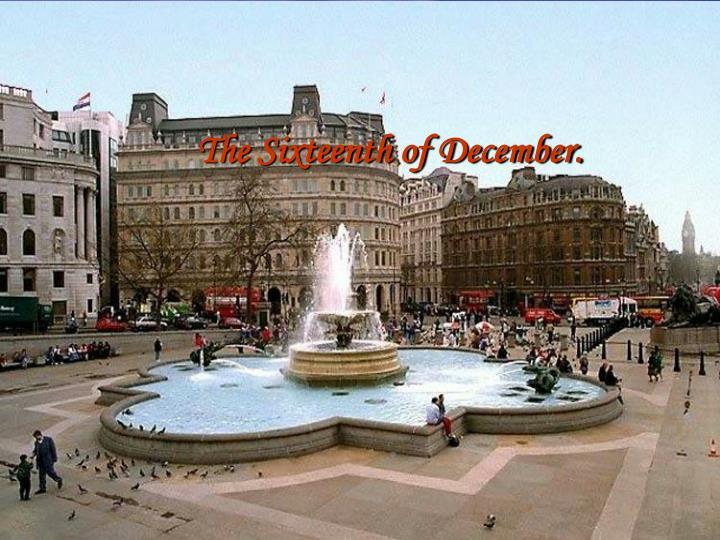 The Sixteenth of December.