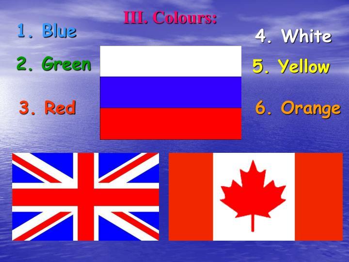 III. Colours: