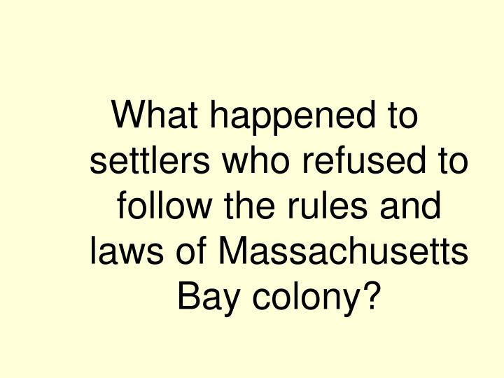 What happened to settlers who refused to follow the rules and laws of Massachusetts Bay colony?