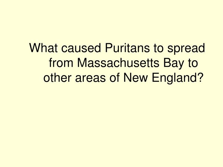 What caused Puritans to spread from Massachusetts Bay to other areas of New England?