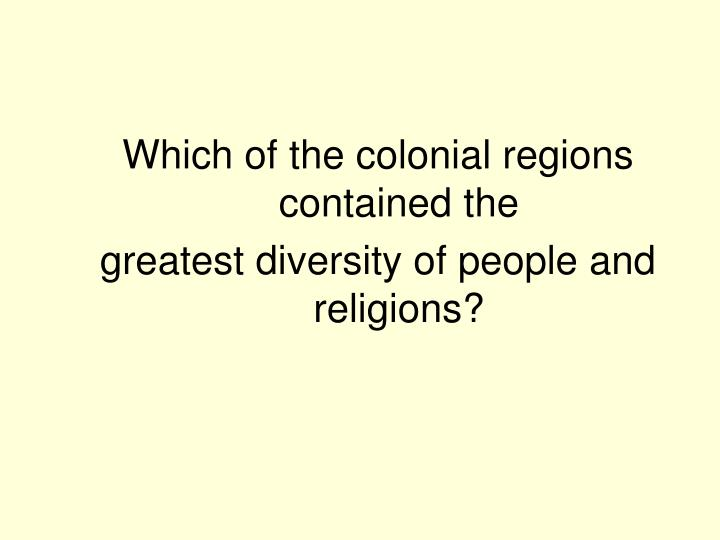 Which of the colonial regions contained the