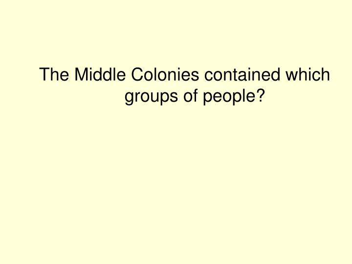 The Middle Colonies contained which groups of people?
