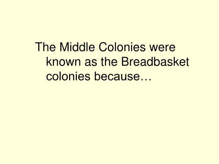 The Middle Colonies were known as the Breadbasket colonies because…