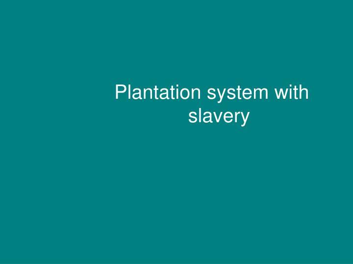 Plantation system with slavery