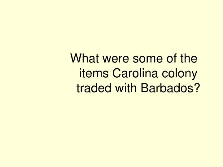 What were some of the items Carolina colony traded with Barbados?