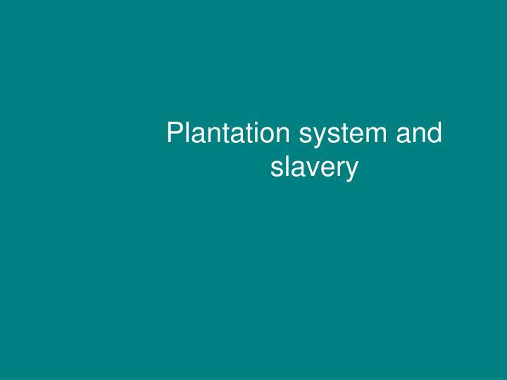 Plantation system and slavery