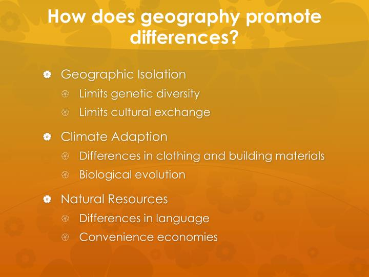 How does geography promote differences?