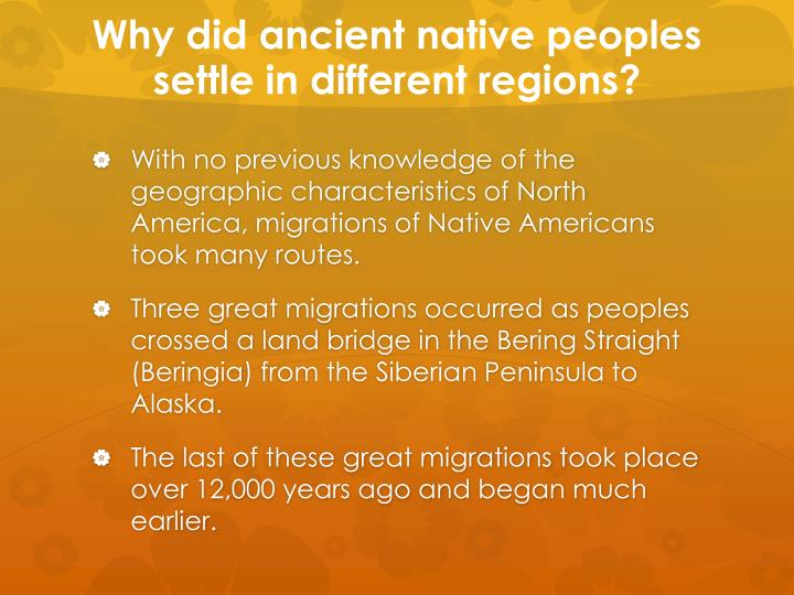 Why did ancient native peoples settle in different regions?