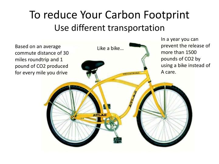To reduce Your Carbon Footprint