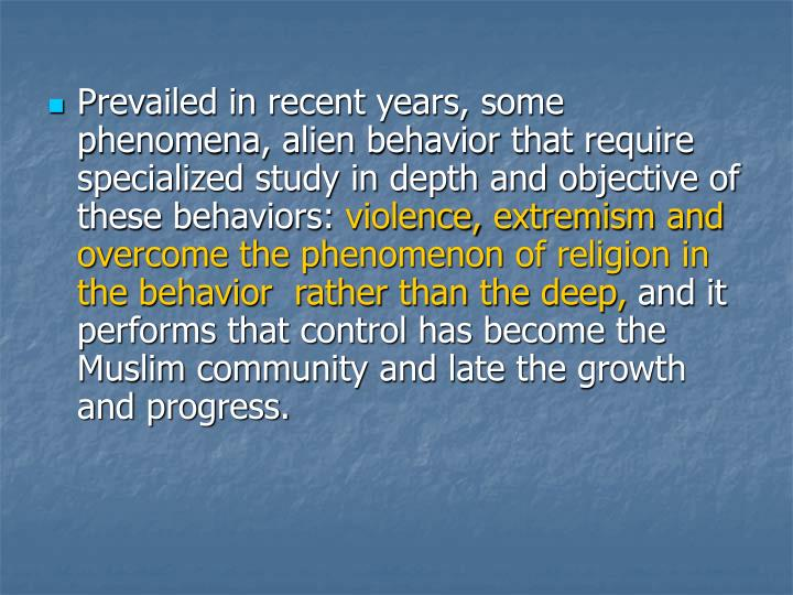 Prevailed in recent years, some phenomena, alien behavior that require specialized study in depth and objective of these behaviors: