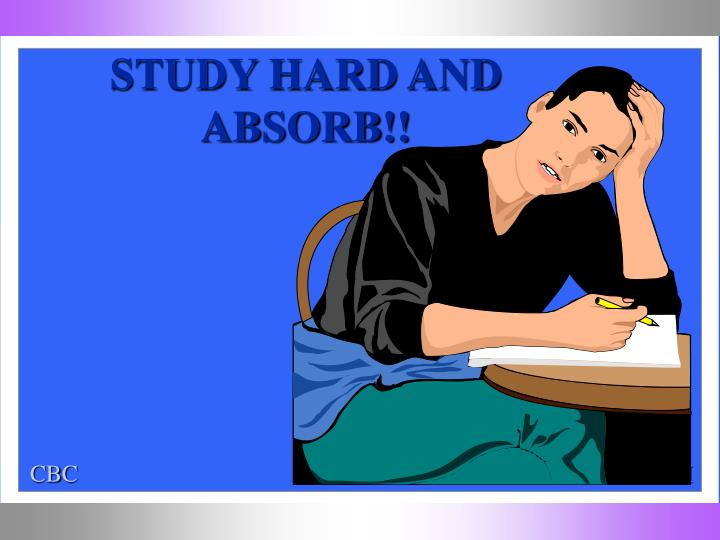 STUDY HARD AND ABSORB!!