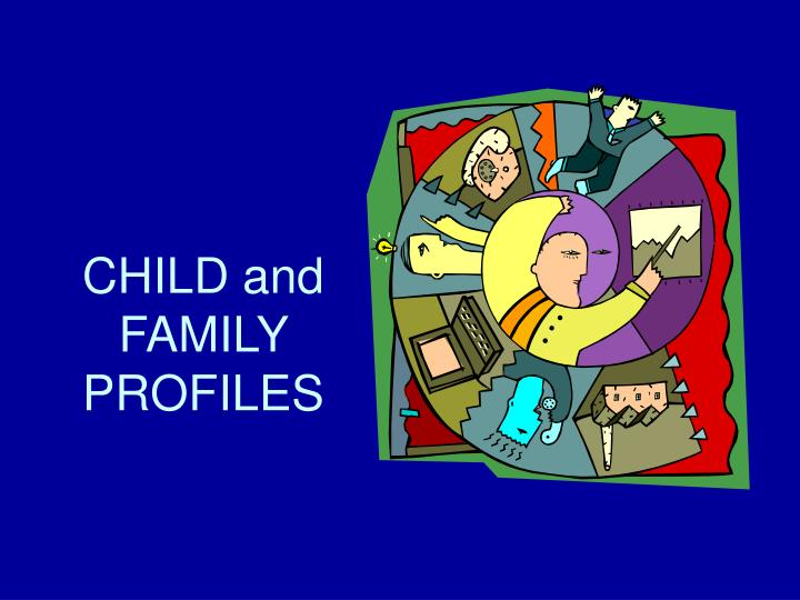 CHILD and FAMILY PROFILES