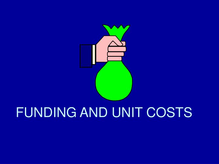 FUNDING AND UNIT COSTS