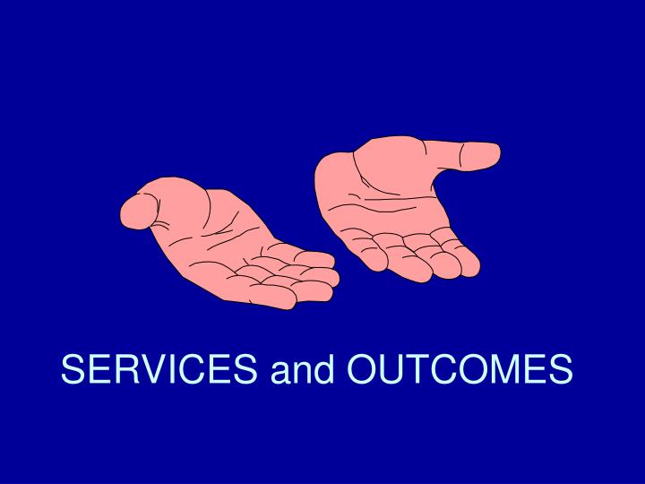 SERVICES and OUTCOMES