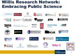 willis research network embracing public science