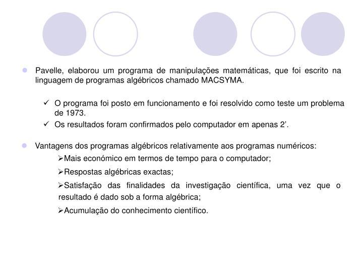 Pavelle, elaborou um programa de manipulações matemáticas, que foi escrito na linguagem de programas algébricos chamado MACSYMA.