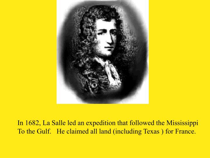 In 1682, La Salle led an expedition that followed the Mississippi