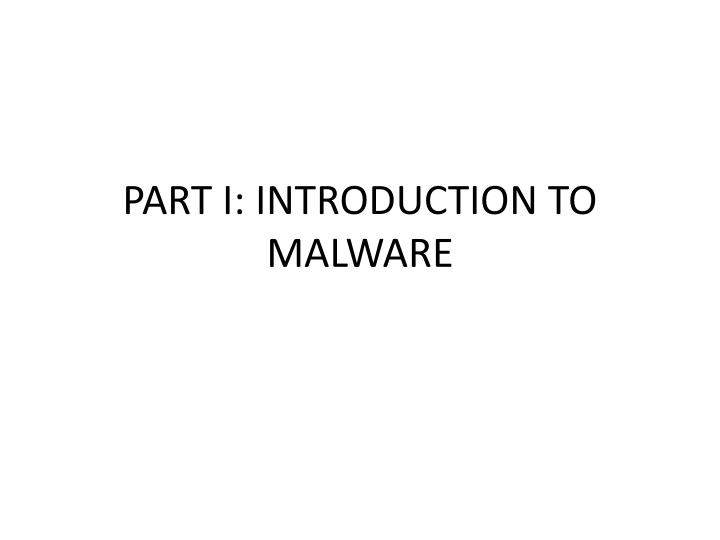 PART I: INTRODUCTION TO MALWARE