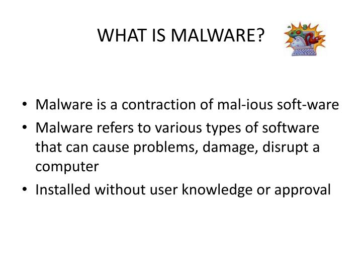 WHAT IS MALWARE?