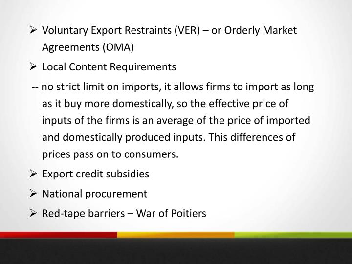 Voluntary Export Restraints (VER) – or Orderly Market Agreements (OMA)