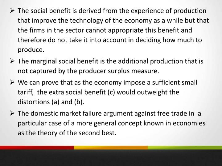The social benefit is derived from the experience of production that improve the technology of the economy as a while but that the firms in the sector cannot appropriate this benefit and therefore do not take it into account in deciding how much to produce.