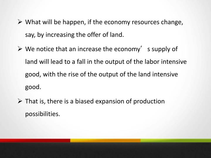 What will be happen, if the economy resources change, say, by increasing the offer of land.