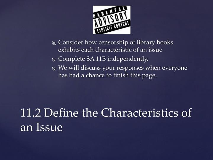 Consider how censorship of library books exhibits each characteristic of an issue.