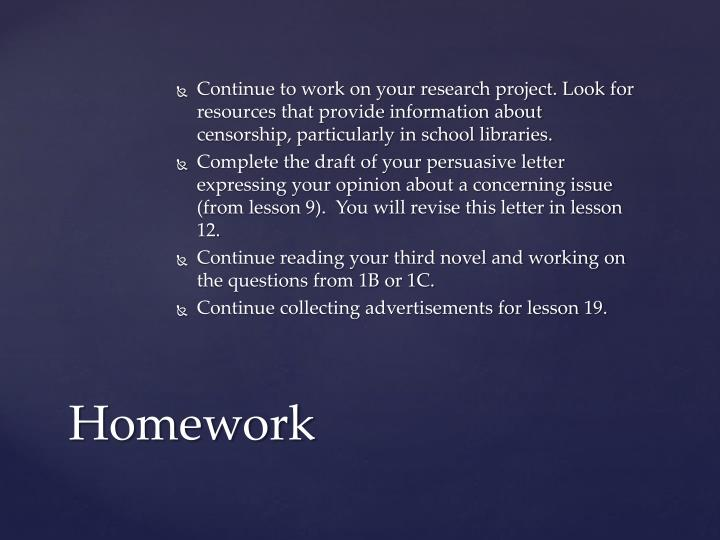 Continue to work on your research project. Look for resources that provide information about censorship, particularly in school libraries.