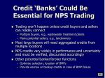 credit banks could be essential for nps trading