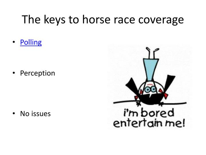 The keys to horse race coverage