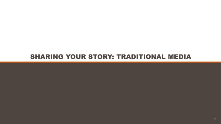 SHARING YOUR STORY: TRADITIONAL MEDIA