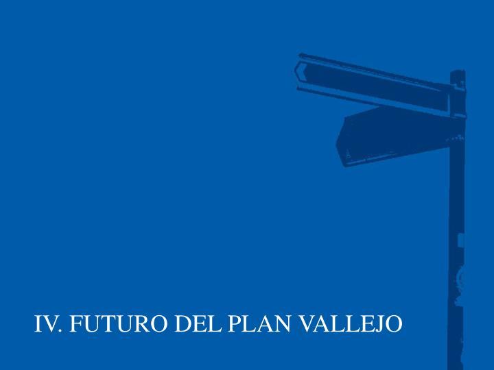 IV. FUTURO DEL PLAN VALLEJO