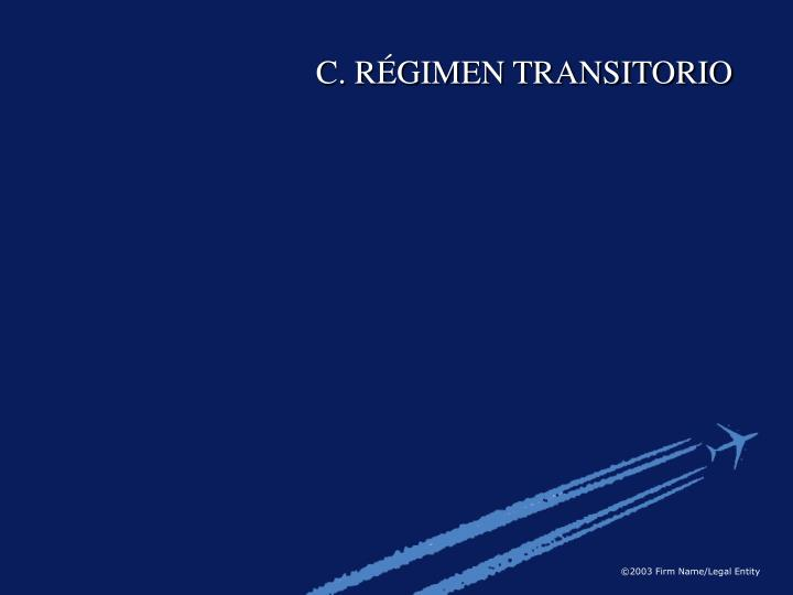 C. RÉGIMEN TRANSITORIO
