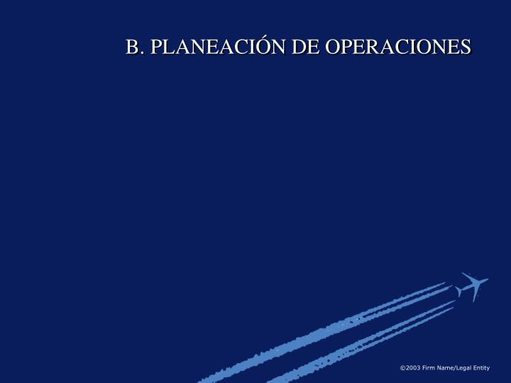 B. PLANEACIÓN DE OPERACIONES