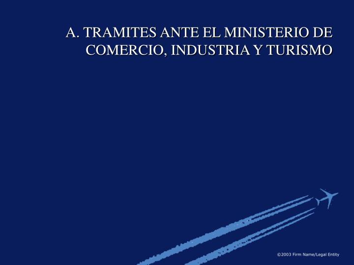 A. TRAMITES ANTE EL MINISTERIO DE COMERCIO, INDUSTRIA Y TURISMO