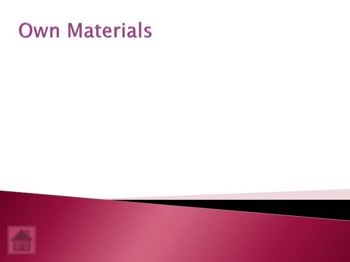 Own Materials