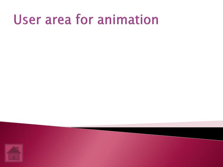 User area for animation