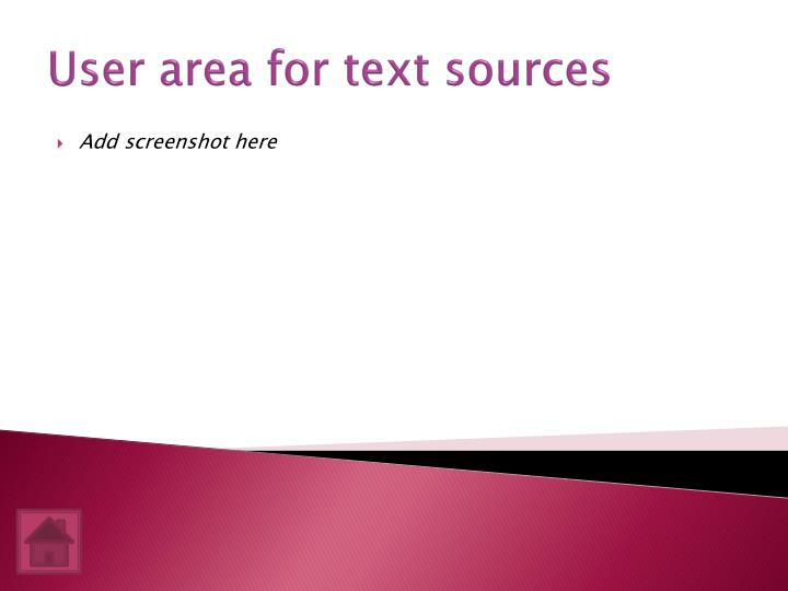 User area for text sources