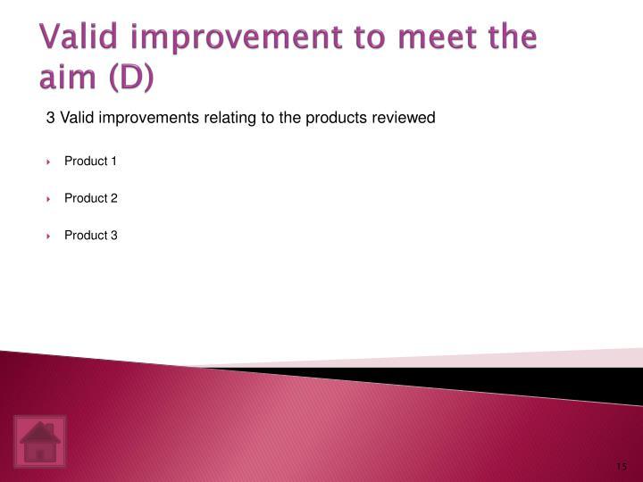 Valid improvement to meet the aim (D)