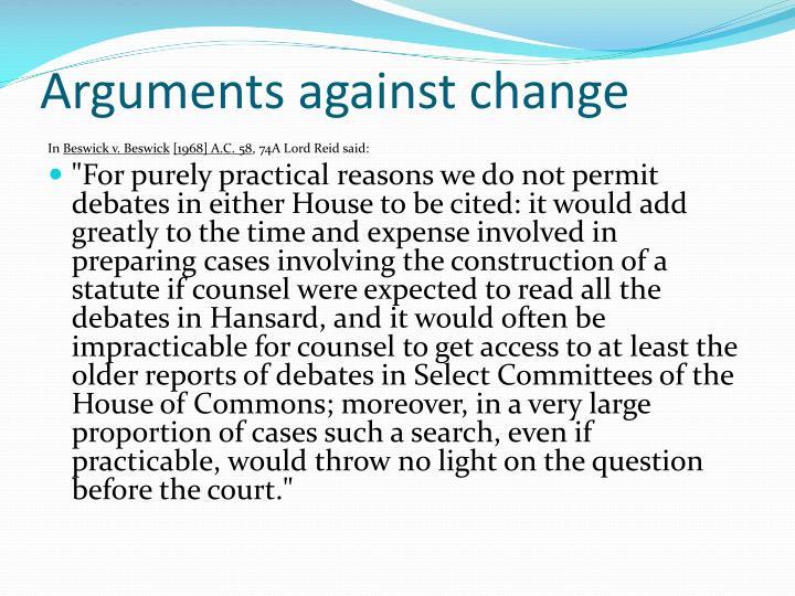Arguments against change