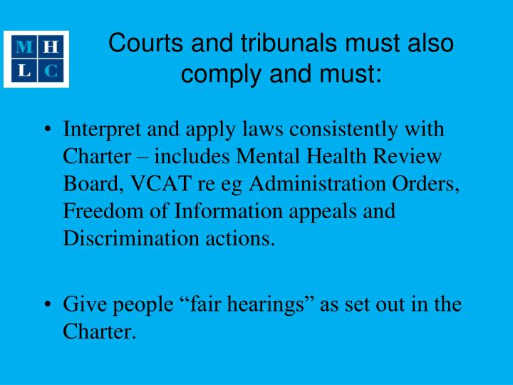 Courts and tribunals must also comply and must:
