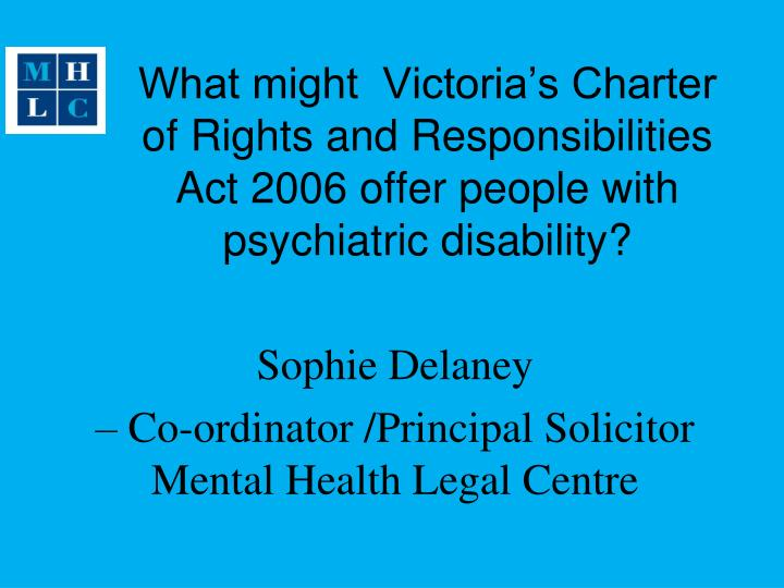 What might  Victoria's Charter of Rights and Responsibilities Act 2006 offer people with psychiatr...