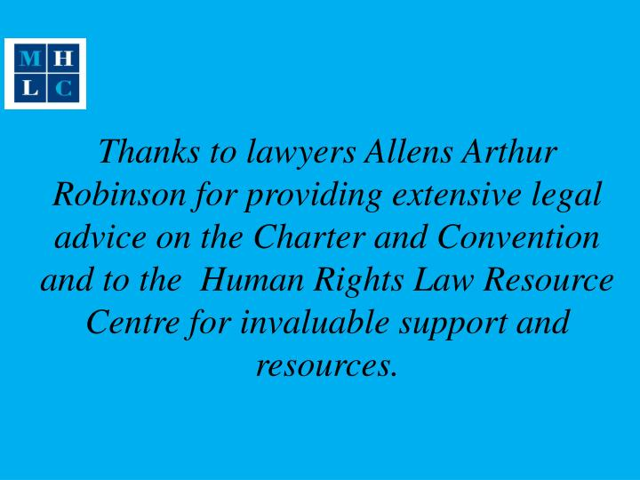 Thanks to lawyers Allens Arthur Robinson for providing extensive legal advice on the Charter and Con...