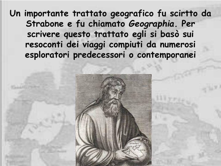 Un importante trattato geografico fu scirtto da Strabone e fu chiamato