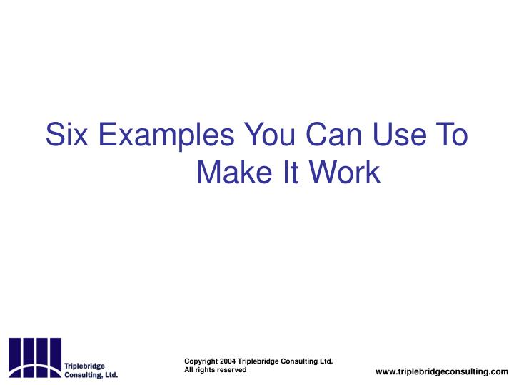 Six Examples You Can Use To Make It Work