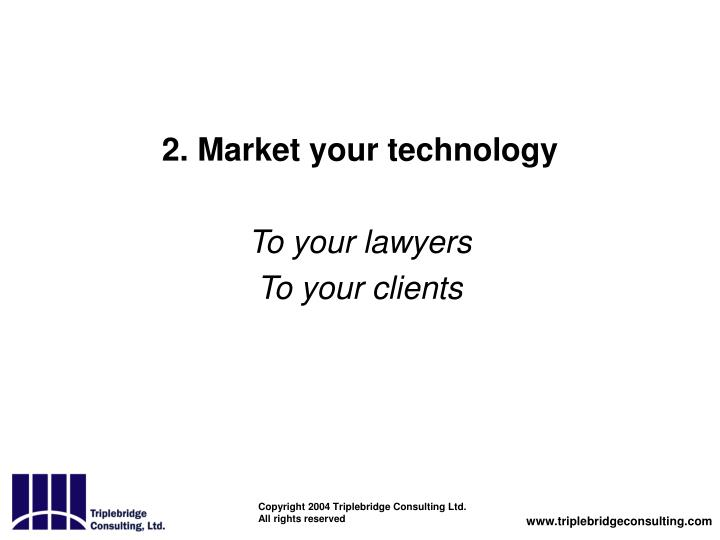 2. Market your technology