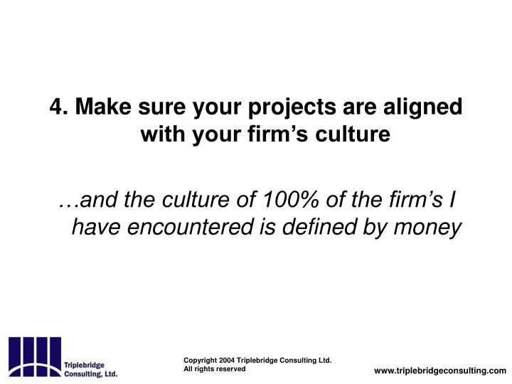 4. Make sure your projects are aligned with your firm's culture