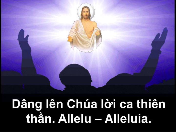 Dâng lên Chúa lời ca thiên thần. Allelu – Alleluia.